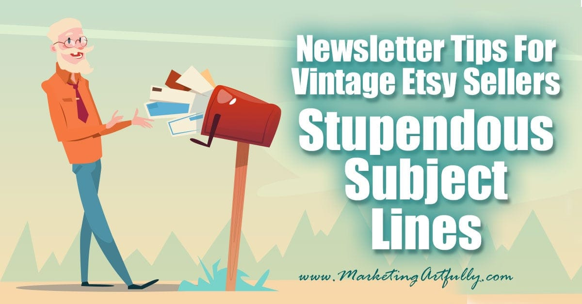 Stupendous Subject Lines - Newsletter Tips For Etsy Sellers... Today a vintage seller asked question about her email newsletter. She said she had about a 14% open rate but was worried that she was losing more subscribers than she was gaining. Sigh. I feel like we can all relate to that!