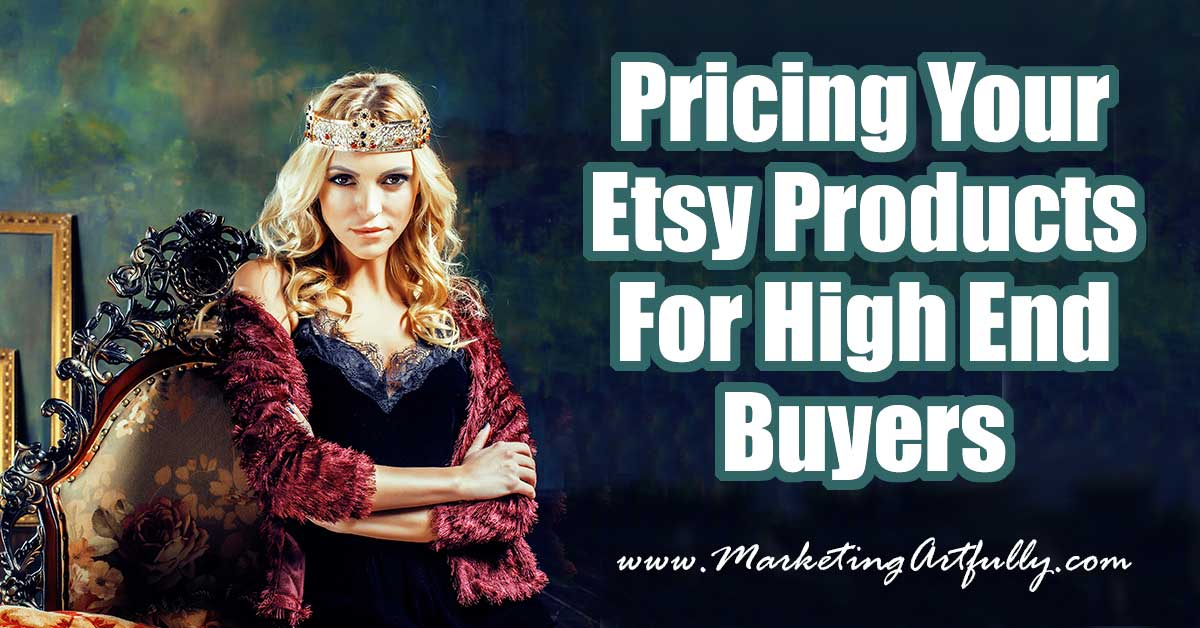 Pricing Your Etsy Products For High End Buyers - For Etsy Sellers!