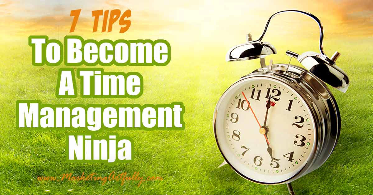 7 Tips To Become A Time Management Ninja