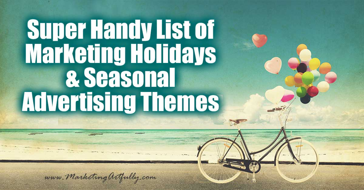 Super Handy List of Marketing Holidays and Seasonal Advertising Themes... This is a big list of holidays IN ORDER by month with possible marketing themes that you can use at different times in the year!