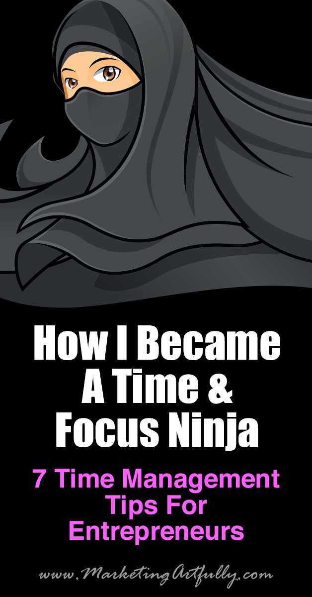 How I Became A Time and Focus Ninja - 7 Time Management Tips For Entrepreneurs... If you are struggling with getting everything done for your business then this post is for you! Here are 7 ROCK SOLID tips to help you save your sanity!