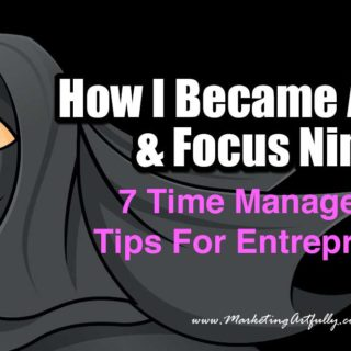 How I Became Time and Focus Ninja – 7 Time Management Tips