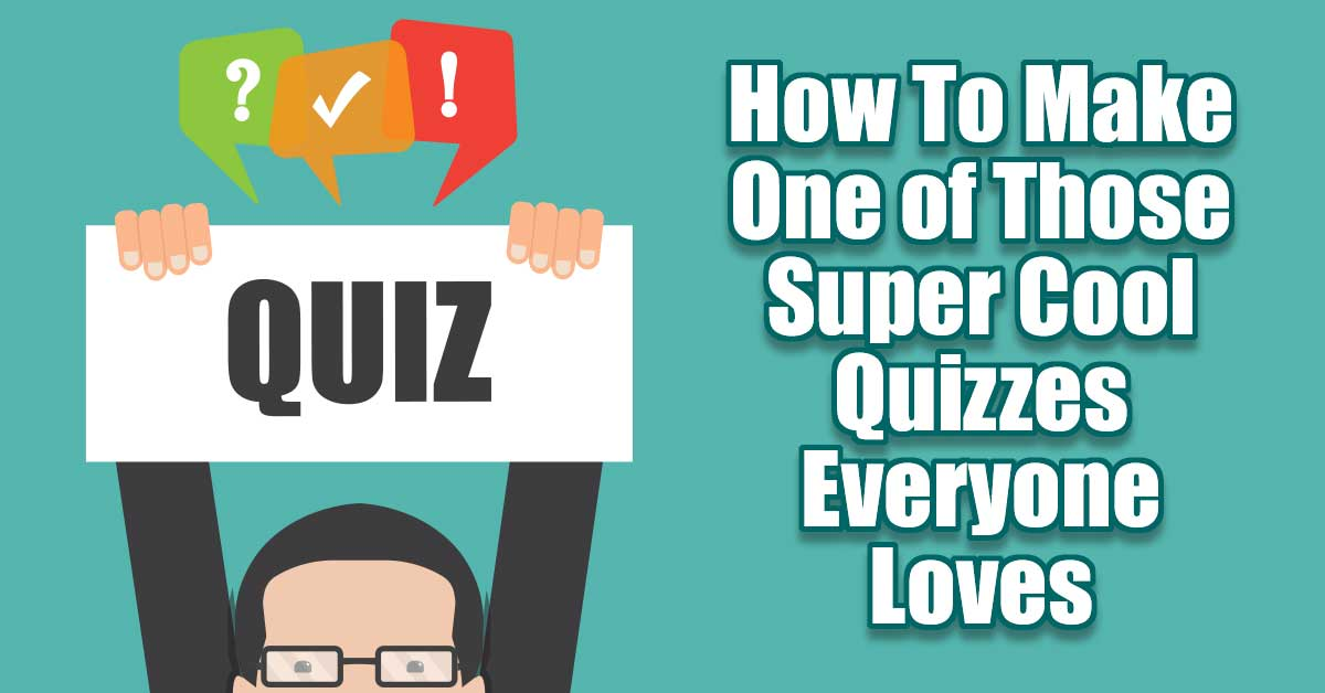 How To Make A Super Cool Marketing Quiz Everyone Loves ... If you are any kind of marketer at all you have to be thinking (like I am), there must be some way to use those super cool quizzes that are all over the internet to sell something to someone!