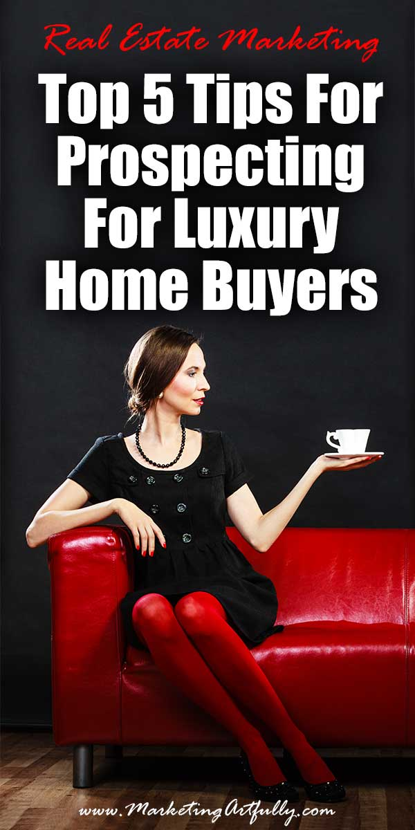 Top 5 Tips For Prospecting For Luxury Home Buyers... Keep in mind that luxury buyers take a bit of a different tack when prospecting to them.