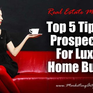 Top 5 Tips For Prospecting For Luxury Home Buyers