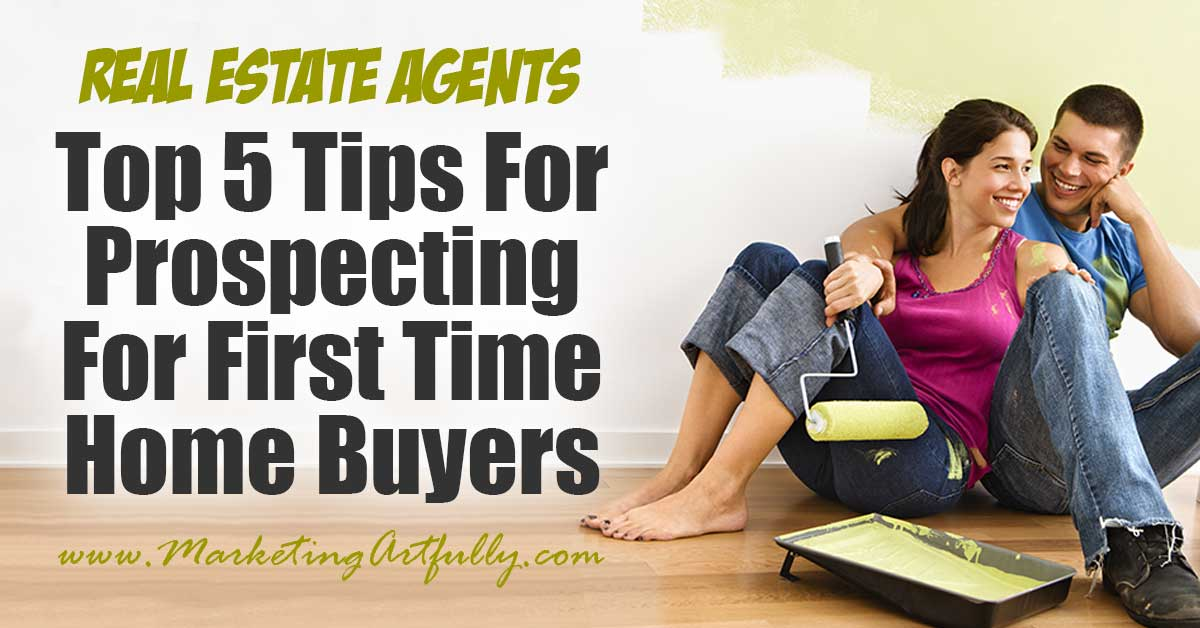 Top 5 Tips For Prospecting For First Time Homebuyers