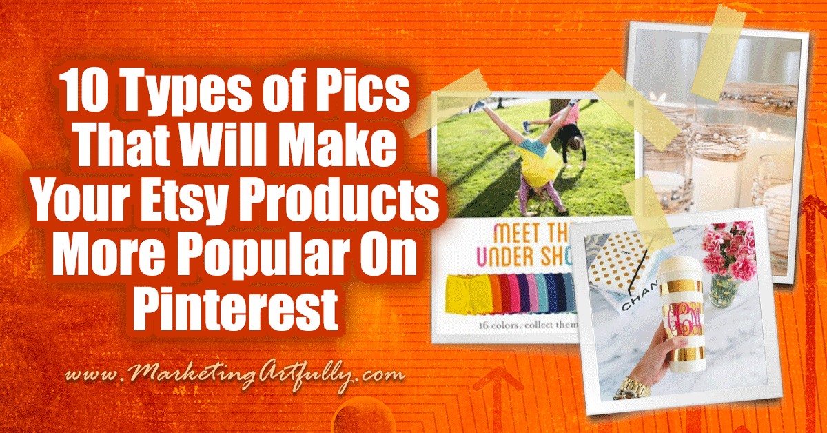 10 Types of Pictures That Will Make Your Etsy Products More Popular On Pinterest