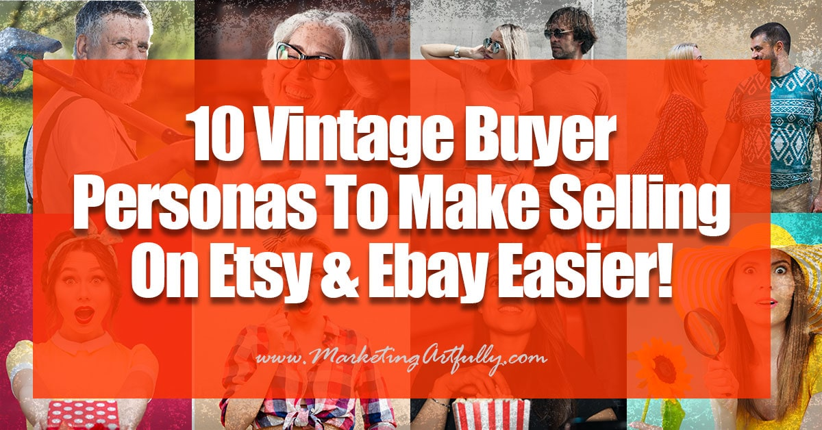 10 Vintage Buyer Personas To Make Selling On Etsy And Ebay Easier
