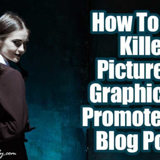 How To Use Killer Pictures & Graphics To Promote Your Blog Posts
