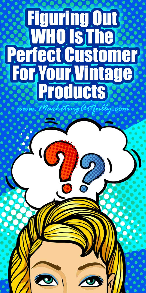"""Figuring out the WHO is the perfect customer for your vintage products on Ebay or Etsy. One of the things that I find vintage sellers struggle with the most is figuring out who their perfect customer is. Every time I hear, """"anyone would love this"""" I cringe a little inside."""