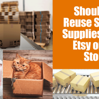 Reusing Shipping Supplies For Etsy or Ebay… Tacky or Cost Effective?
