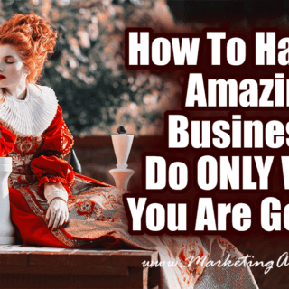 How To Have An Amazing Business… Do ONLY What You Are Good At