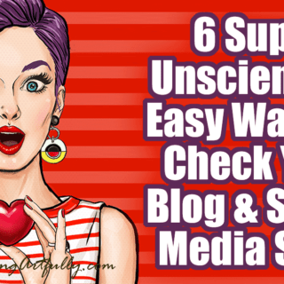 6 Super Unscientific, Easy Ideas To Check Your Blog & Social Media Stats
