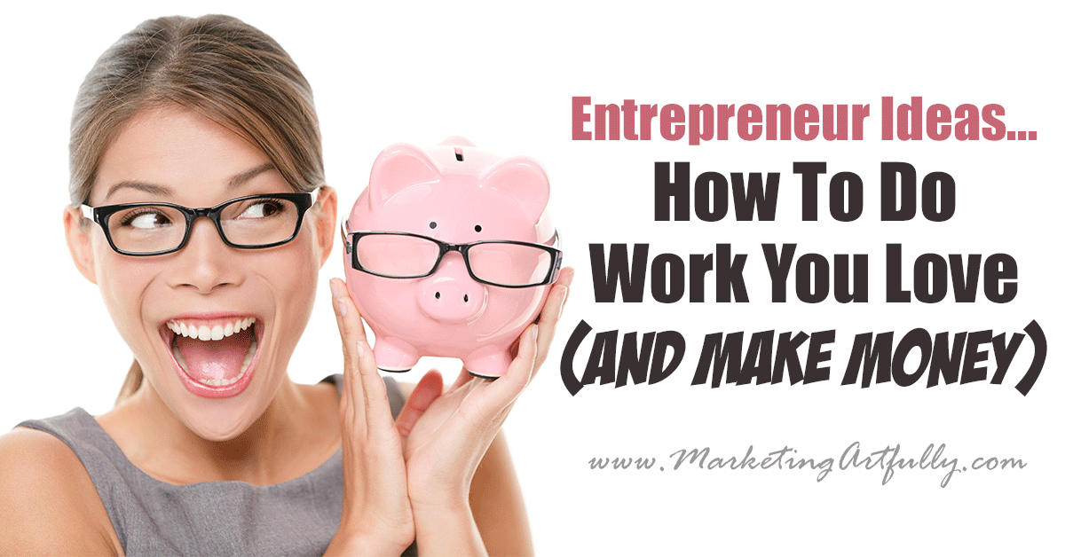 Entrepreneur Ideas: How To Do Work You Love (AND Make Money)... It is so funny to me that as entrepreneurs we get to pick what we do during the day, but so many of us spend most of our time doing things we don't like.... how can we do what we love AND make money?