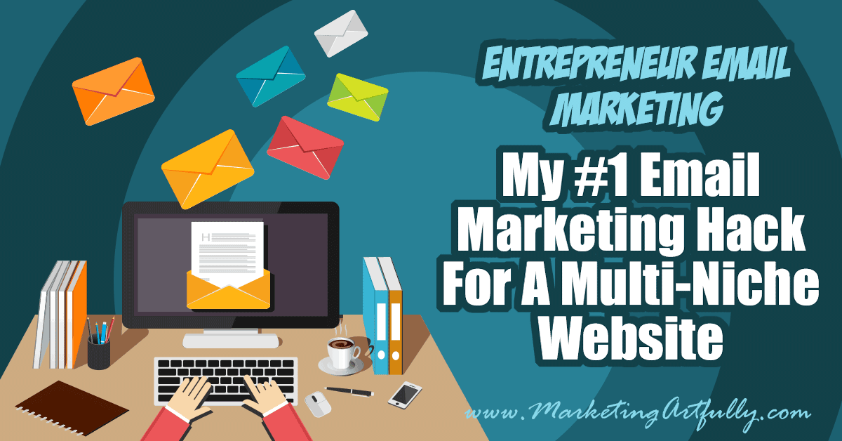 My #1 Email Marketing Hack For My Multi-Niche Website   Entrepreneur Email Marketing... If you are freaking out about your entrepreneur email marketing efforts because you don't want to bombard your readers, this post is for you! Tips & Ideas for how to have a great email marketing plan!