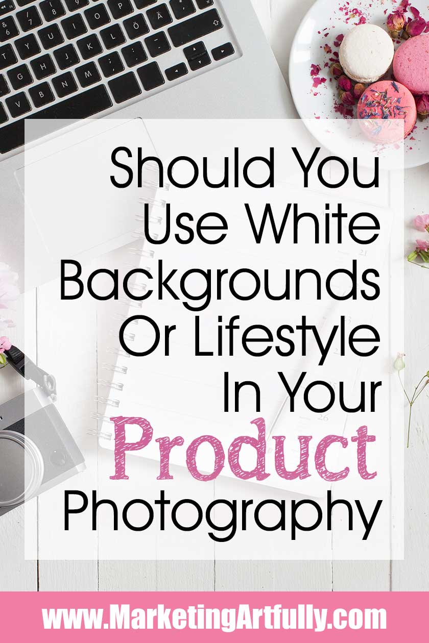 Should You Use White Backgrounds or Lifestyle In Your Product Photography? Tips and ideas for styling your product photos using either white or lifestyle shots. Should you use white backgrounds for Etsy products or fancy backdrops for your Shopify store? Simple answers and inspiration for DIY photography efforts! #photography #productphotography