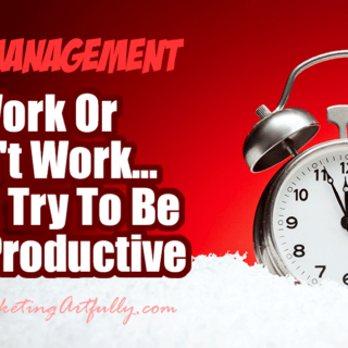 """Work Or Don't Work... Don't Try To Be Half Productive... There is a finite amount of time we all have and trying to do it """"all"""" is just a lesson in doing everything half badly."""