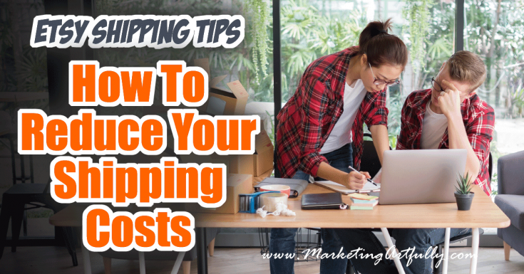 Etsy Shipping Tips - How To Reduce Your Shipping Costs
