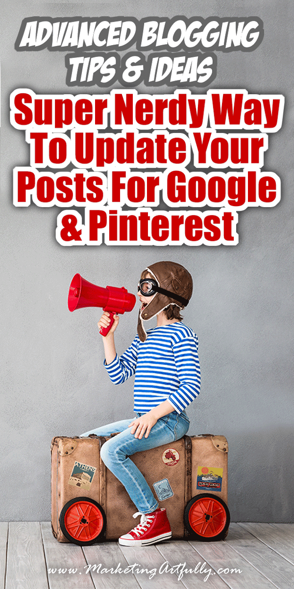 Advanced Blogging Tips & Ideas - Super Nerdy Way To Update Your Posts For Google and Pinterest