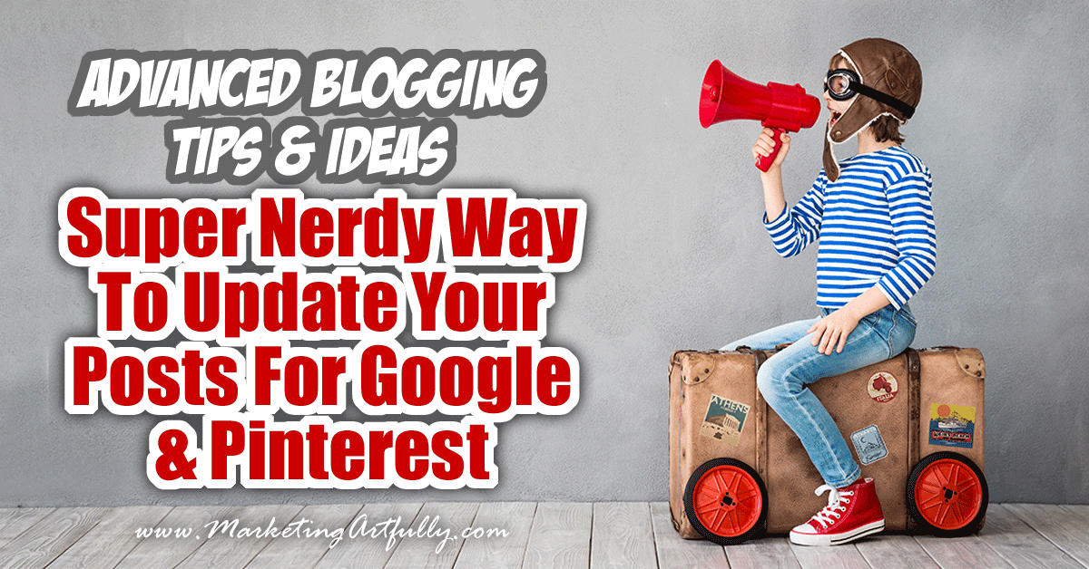Super Nerdy Way To Update Your Posts For Google & Pinterest | Advanced Blogging Tips and Ideas