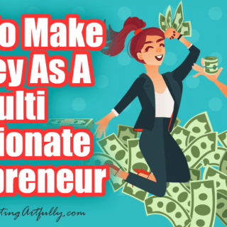 How To Make Money As A Multi Passionate Entrepreneur