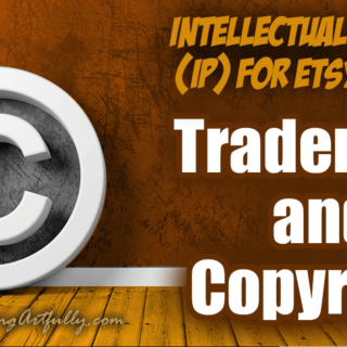 Trademark and Copyright – Intellectual Property (IP) For Etsy Sellers