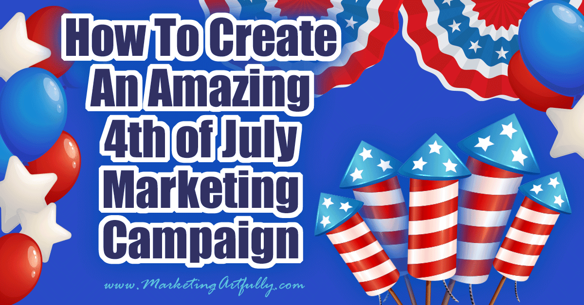 How To Create An Amazing 4th Of July Marketing Campaign