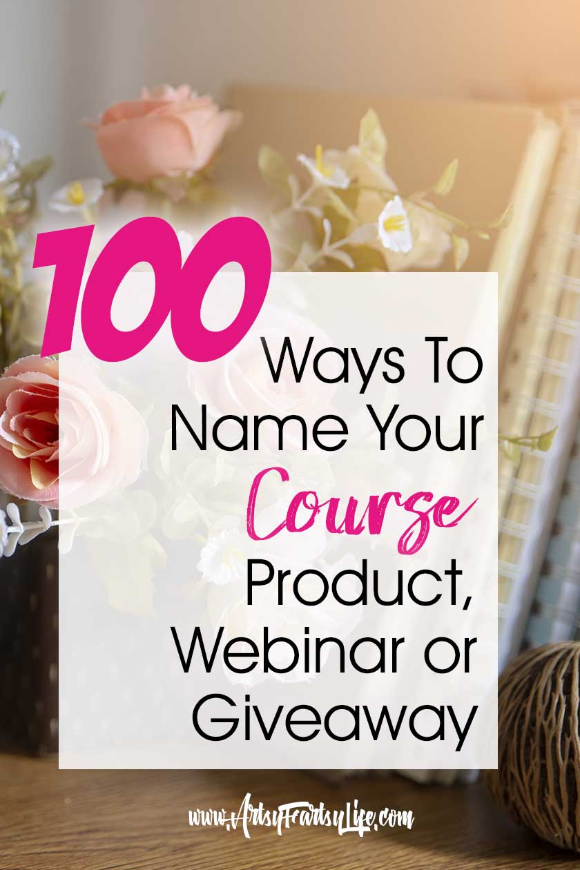100 Ways To Name Your Course, Product, Webinar or Giveaway... When you are doing course creation or online products, naming it right can make or break your sales. Huge list of tips and ideas for your business content.