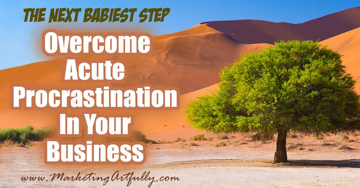 How To Overcome Acute Procrastination In Your Business - The Next Babiest Step... As business owners we only procrastinate when we are scared of something. Think about it, when you are all fired up to do something in your business you are Beyonce, doing all the things and slaying all the dragons.