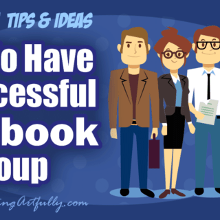 How To Have A Successful Facebook Group… 10 Creative Tips and Ideas