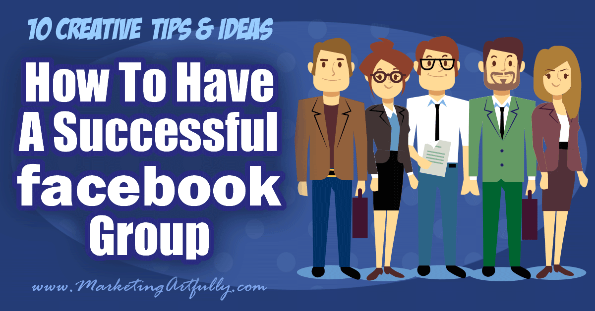 How To Have A Successful Facebook Group... 10 Creative Tips and Ideas... Now that Facebook pages are functionally dead, Facebook groups are turning into the new marketing darling on Facebook, but many group owners struggle with how to increase interaction and grow their group. Here are my top tips and ideas for how to have a successful Facebook group!