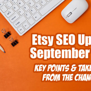 Etsy SEO Update September 2018 – Key Points and Takeaways From The Changes!