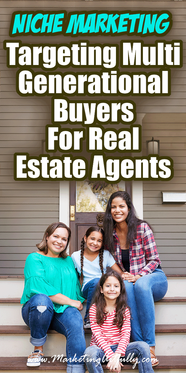 Targeting Multi Generational Buyers For Real Estate Agents - Niche Marketing... Tips and ideas for how to target multigenerational home buyers in your marketing. If you are a real estate agent who loves to pick a niche, this is a super interesting group of people to focus on as they are one of the fastest growing groups of buyers!
