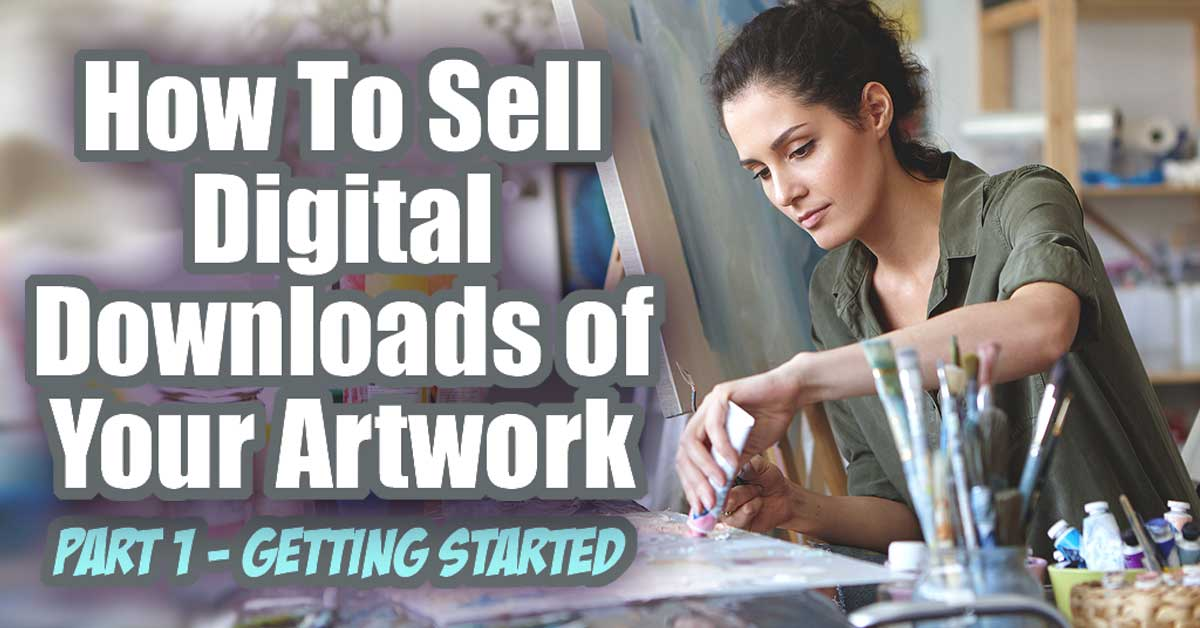 How To Sell Digital Downloads Of Your Artwork Part 1 Getting