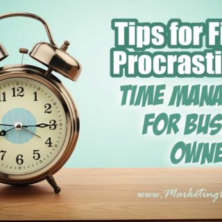 Tips for Fighting Procrastination! Time Management For Business Owners