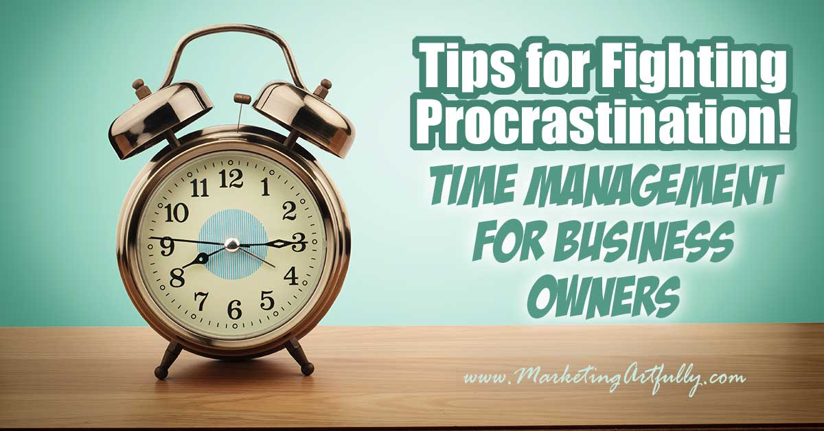 Tips for Fighting Procrastination! Time Management For Business Owners... As small business owners we often obsess about time management, but honestly sometimes it is just procrastination rearing its ugly head. Today's personal development post is about how to get motivated and stop procrastinating.