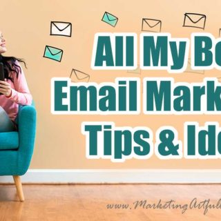 All My Best Tips and Ideas For Email Marketing!