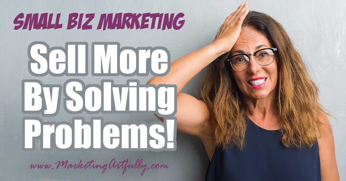 To Sell More You HAVE To Solve A Problem (Includes BIG List of Problems!).... There are a million ways to figure out what to sell or blog about, but the best way is to figure out a HUGE problem your customer has and then solve it for them. My whole small business marketing focus changed when I (finally) figured this out!