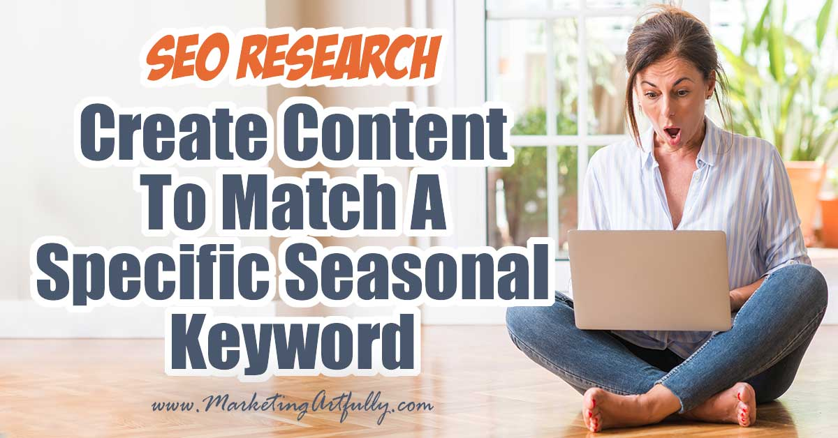 How To Create Content To Match A Specific SEO Seasonal Keyword
