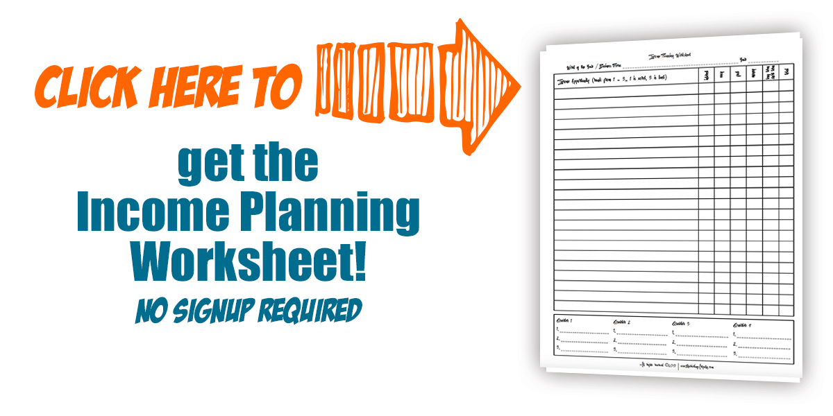 Income Planning Worksheet Free Download Banner... As a creative small business owner there are many ways we can make money. Too many ways in fact! This worksheet will walk you through figuring out what your passions are and them combine them with income potential to see what you should be doing to grow your business.