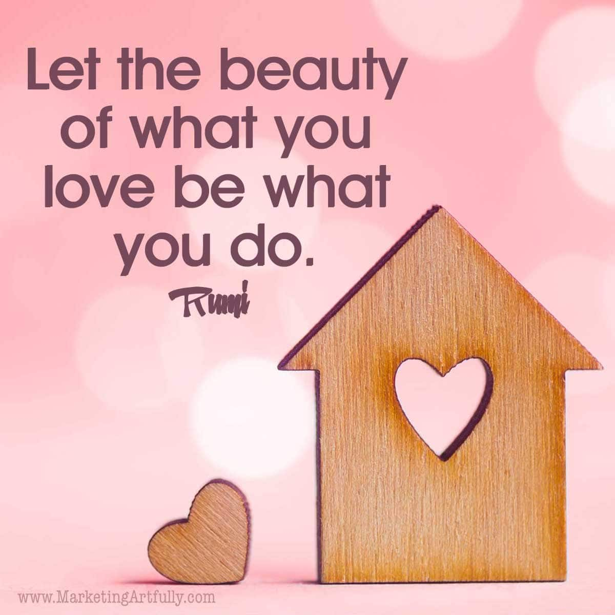 Let the beauty we love be what we do. There are hundreds of ways to kneel and kiss the ground. Runi Quote - From my love and valentines day quotes for business post.