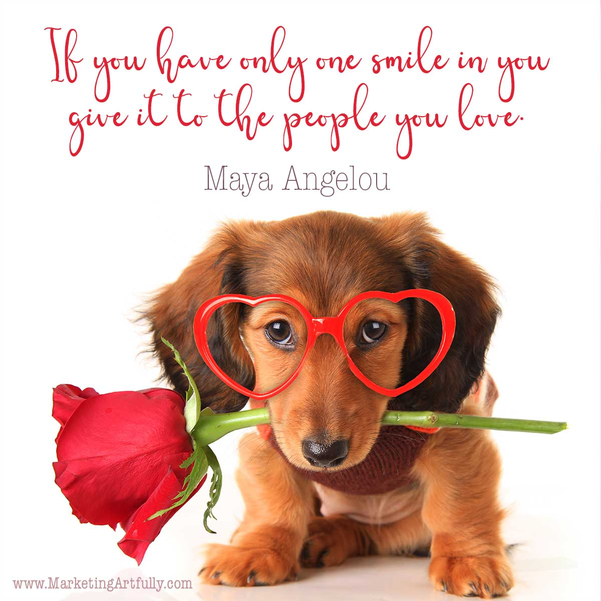 If you have only one smile in you give it to the people you love. Maya Angelou Quotes ... From my valentines day and love quotes for small business. Quotes with pictures for email, social media and customer appreciation.