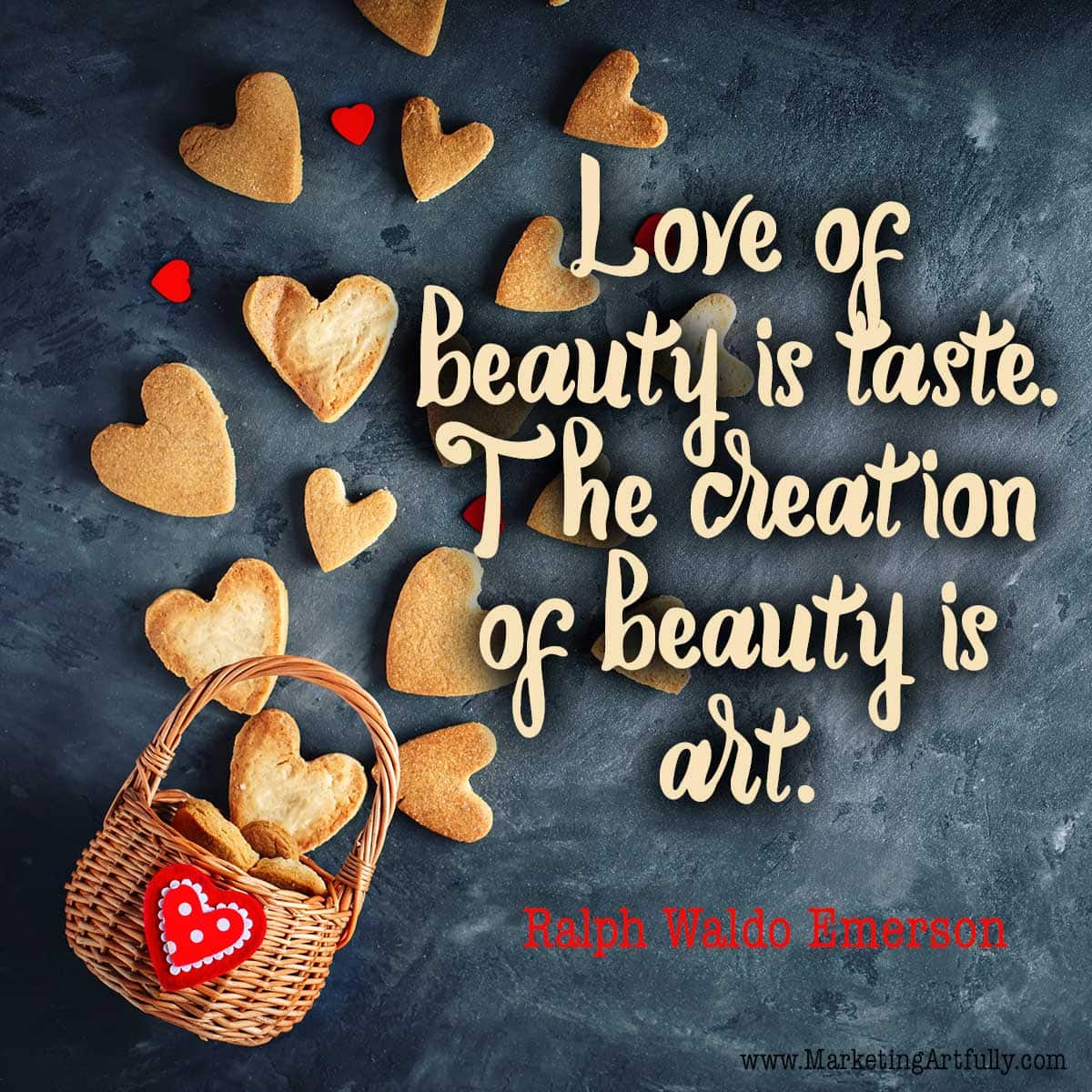 Love of beauty is taste. The creation of beauty is art. Ralph Waldo Emerson   Love and Valentines Day Quotes