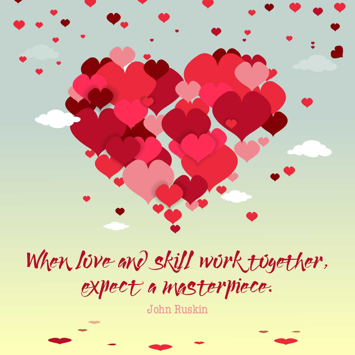 When love and skill work together, expect a masterpiece. John Ruskin Quotes ... From my valentines day quotes and love images.