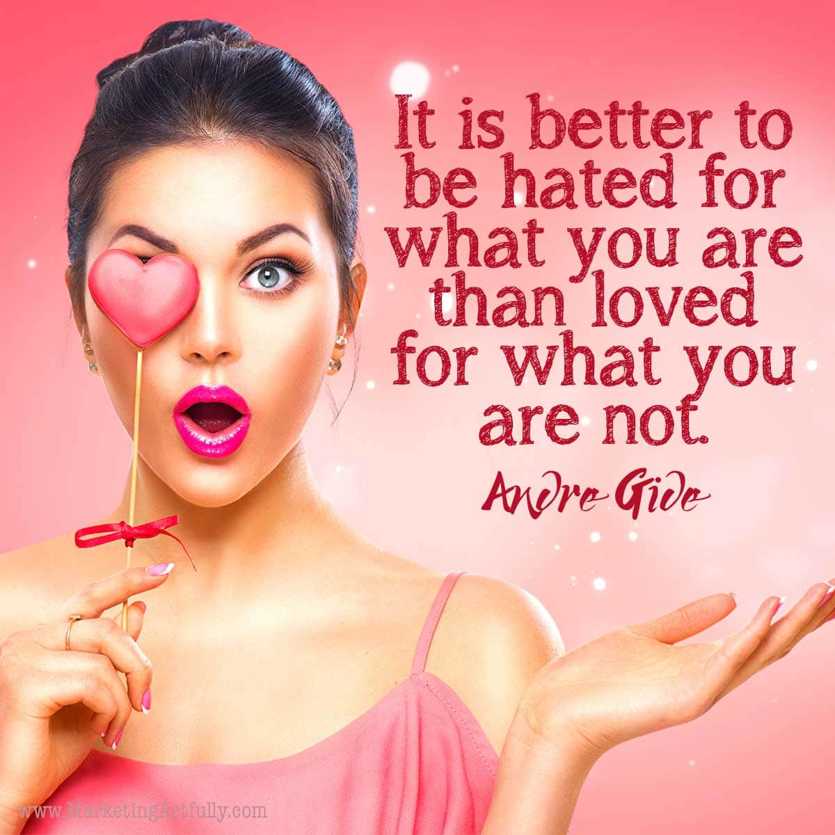 It is better to be hated for what you are than loved for what you are not. Andre Gide Quotes ... Valentines Day and Love Yourself Quote