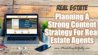 Planning A Strong Content Strategy For Real Estate Agents