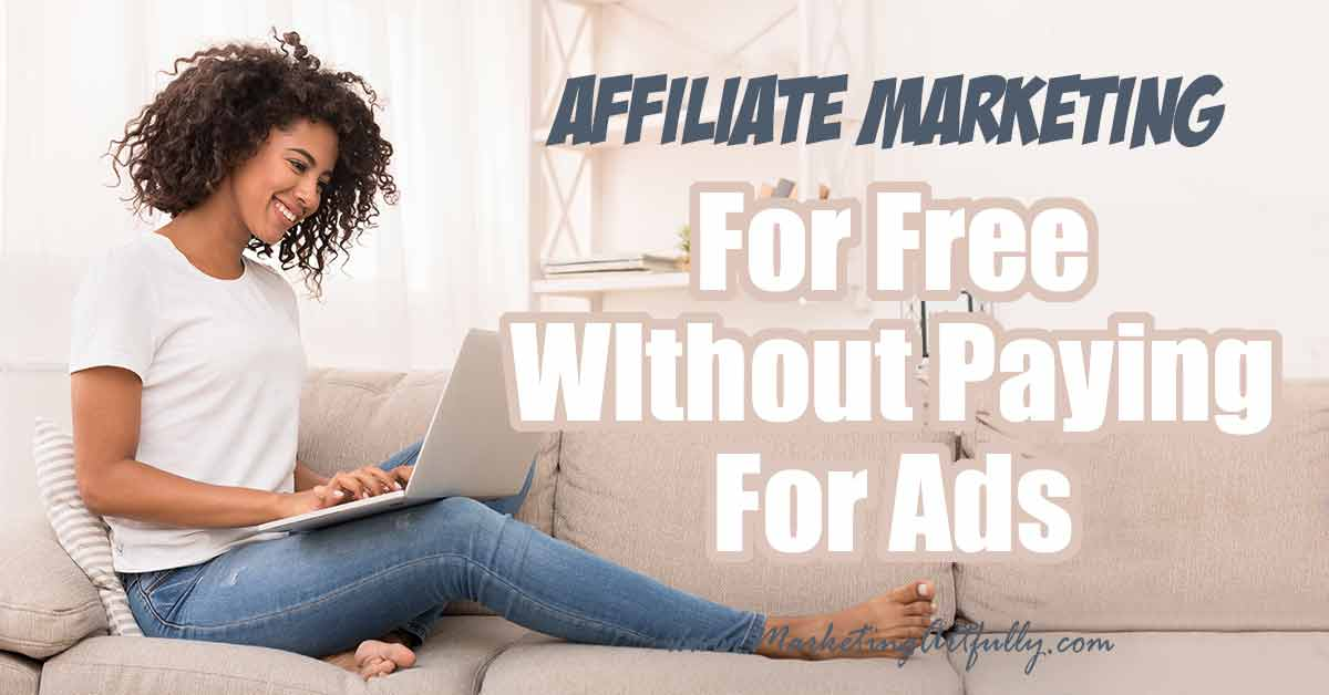 How To Do Affiliate Marketing For Free Without Paying For Ads