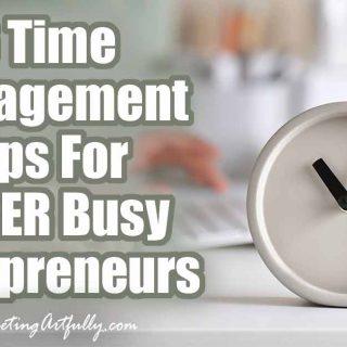 6 Time Management Tips For SUPER Busy Entrepreneurs