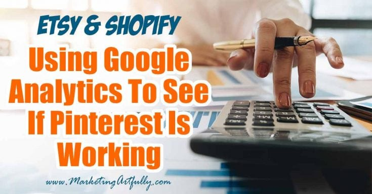 Using Google Analytics To See If Pinterest Is Working... For Etsy Sellers & Shopify Stores