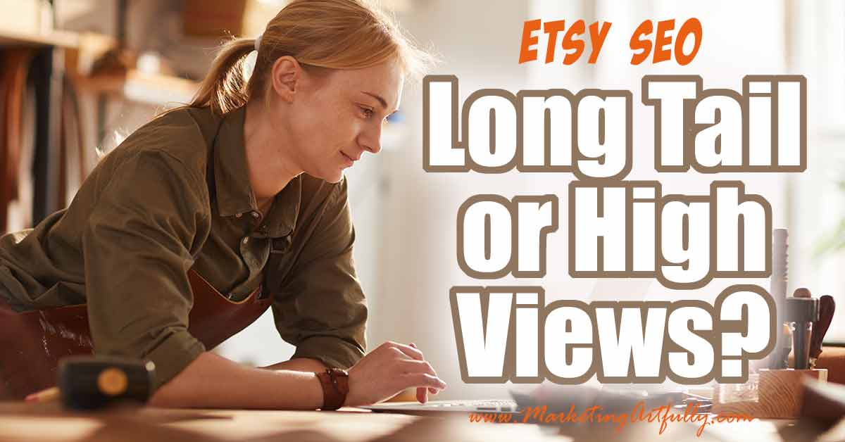Etsy SEO ... Should You Go For High Volume or Long Tail Keywords?